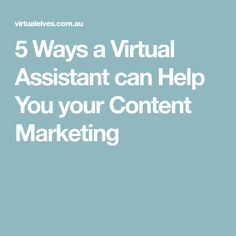 5 Ways a Virtual Assistant can Help You your Content Marketing
