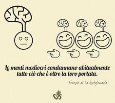 Le menti mediocri condannano abitualmente tutto ciò che è oltre la loro portata.  François de La Rochefoucauld #aforismi #citazioni
