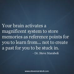 """""""Your brain activates a magnificent system to store memories as reference points for you to learn from... not to create a past for you to be stuck in."""" - Steve Maraboli"""