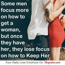 Never lose focus on how to keep your woman