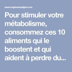 Pour stimuler votre métabolisme, consommez ces 10 aliments qui le boostent et qui aident à perdre du poids ou à stabiliser.