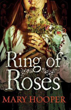 Mary Hooper - Ring of Roses.  Abby is delighted to be appointed to the position of nursemaid in the well-to-do Beauchurch household. But it's the summer of 1665, and soon whispers are spreading through London that the Plague is returning. Can Abby keep herself and her small charge Grace safe, or will the disaster engulf them? A companion piece to Mary Hooper's bestselling 'At the Sign of the Sugared Plum'.