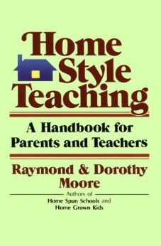 Home Style Teaching: A Handbook for Parents and Teachers: Raymond S. Moore, Dorothy N. Moore: 9780849903977: Amazon.com: Books