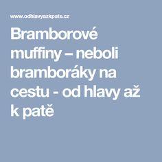 Bramborové muffiny – neboli bramboráky na cestu - od hlavy až k patě
