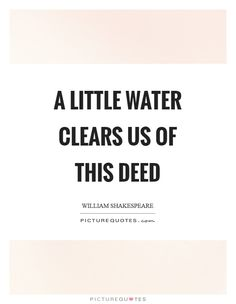 A little water clears us of this deed. Picture Quotes.