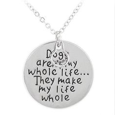 Dogs Aren't My Whole Life They Make My Life Whole Silver Charm Necklace