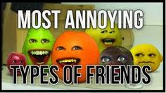 There's no such thing as a perfect friend, there's just friends that are significantly less annoying than others.. See how many of these apply to your group of friends and then see how many of them apply to you!  https://www.youtube.com/watch?v=1NmU6NgyMT8