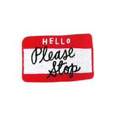 Modern Folk Embroidery Please Stop Patch - Hello, please STOP. Before anyone starts talking to you and asking you questions, make your stance known. Embroideredy on felt base Iron-on backing Measurements: x By Adam J. Cute Patches, Pin And Patches, Iron On Patches, Jacket Patches, Funny Patches, Please Stop, Mein Style, Folk Embroidery, Embroidery Patterns