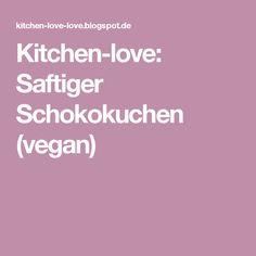 Kitchen-love: Saftiger Schokokuchen (vegan)