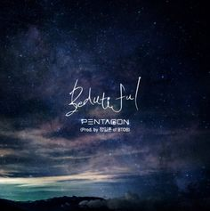 Pentagon Beautiful (Produced by Ilhoon of BTOB) Btob, Sungjae, Minhyuk, Current Songs, Beautiful Lyrics, E Dawn, Take A Shot, Cube Entertainment, Album Songs