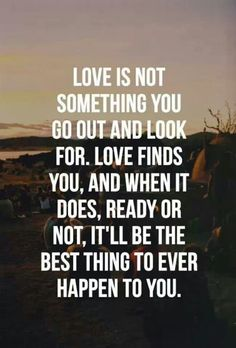 Love finds you... I think the love that's looking for me is lost!