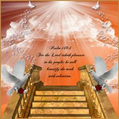 Psalm *For the Lord taketh pleasure in his people: he will beautify the meek with salvation. Psalm 149, Psalms, Stairs To Heaven, Eternal Salvation, King James Bible Verses, Christian Images, Prophetic Art, Jesus Is Coming, Bible Scriptures