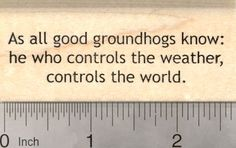 Groundhog Day Rubber Stamp, He who controls the weather, controls the world (G26507) $9 at RubberHedgehog.com