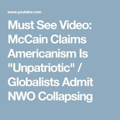 """Must See Video: McCain Claims Americanism Is """"Unpatriotic"""" / Globalists Admit NWO Collapsing"""