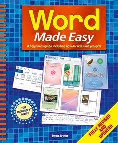 Word Made Easy: A Beginner's Guide Including How-to Skills and Projects