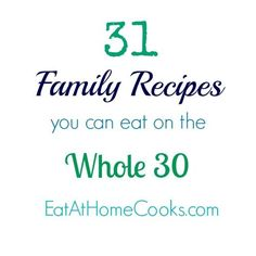 31 Family Recipes For Whole 30