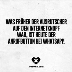 Was früher der Ausrutscher auf den Internetknopf war, ist heute der Anrufbutton bei whatsapp.