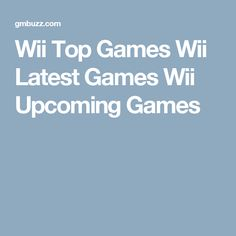 Wii Top Games Wii Latest Games Wii Upcoming Games