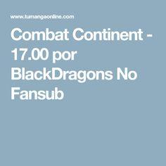 Combat Continent - 17.00 por BlackDragons No Fansub
