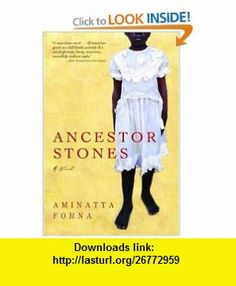 Ancestor Stones (9780802143211) Aminatta Forna , ISBN-10: 0802143210  , ISBN-13: 978-0802143211 ,  , tutorials , pdf , ebook , torrent , downloads , rapidshare , filesonic , hotfile , megaupload , fileserve