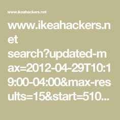 www.ikeahackers.net search?updated-max=2012-04-29T10:19:00-04:00&max-results=15&start=510&by-date=false