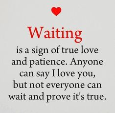 """""""Waiting is a sign of true love and patience. Anyone can say, 'I love you,' but not everyone can wait and prove it's true. Waiting For You Quotes, Love Quotes For Him, Waiting For Him, Distance Love Quotes, Distance Relationship Quotes, The Words, Things To Do With Your Boyfriend, Signs Of True Love, Trusting Again"""