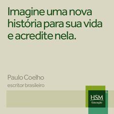 """""""Imagine uma nova história para sua vida e acredite nela."""" (Paulo Coelho)"""