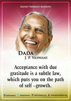 Acceptance with due gratitude is a subtle law, which puts you on the path of self-growth. -Dada J.P Vaswani  #quotes #dadajpvaswani