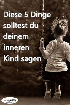 5 Dinge, die du deinem inneren Kind sagen solltest #inneresKind #heilung #selbstliebe #psychologie #selbstwert #honigperlen #mentaltraining #gedanken #vergangenheit #trauma #gefühle #selbst #verletzung #selbstwertgefühl