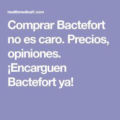Comprar Bactefort no es caro. Precios, opiniones. ¡Encarguen Bactefort ya!