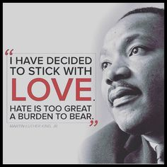 """I have decided to stick with love. Hate is too great a burden to bear."" - Martin Luther King Jr.  #mlk #martinlutherking #mlkday #mlkday2017 #mlkdayofservice2017 #martinlutherkingjr #love #peace #lovequotes #equality #unity #diversity"
