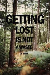 Getting lost is not a waste of time.