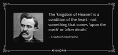 """""""The intangible nature of Heaven makes it so much more powerful than the destination some make it out to be. It is a gift to be enjoyed by anyone who can widen their heart enough to accept it.""""  Friedrich Nietzsche"""