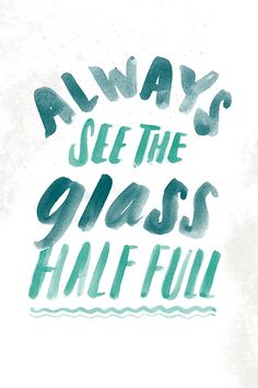 """Always see the glass half full."" llustrated by Becky Murphy 