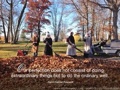 """""""Our perfection does not consist of doing extraordinary things but to do the ordinary well."""" ~Saint Gabriel Possenti ©Sisters, Slaves of the Immaculate Heart of Mary. Saint Benedict Center, Still River MA."""