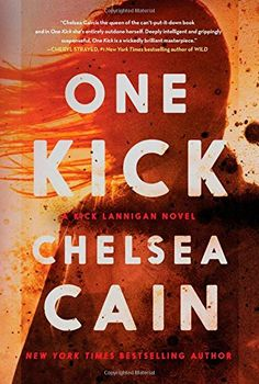 """One Kick: A Novel (A Kick Lannigan Novel) by Chelsea Cain. """"first in a nail biting new series."""" love new series."""