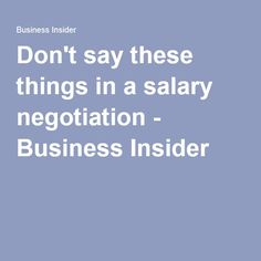 Don't say these things in a salary negotiation - Business Insider