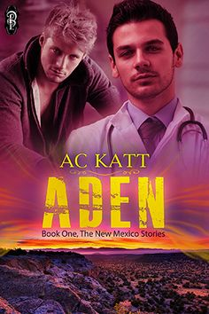 Will he be safe in New Mexico? ADEN (The New Mexico stories) new #GLBT #romance from @ACKatt @DecadentPub #MMromance