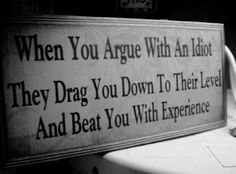 when you argue with an idiot....