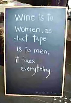 funny quote wine is to women as duct tape is to men it fixes everything. except I'll use duct tape too Great Quotes, Funny Quotes, Inspirational Quotes, Motivational, Humor Quotes, Someecards, Do It Yourself Wedding, Wine Quotes, Bar Quotes