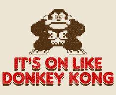 It's on like Donkey Kong.