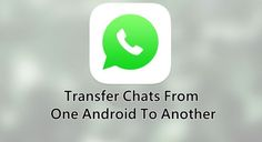 Move-Whatsapp-Conversations-From-One-Android-To-Another-Techviral
