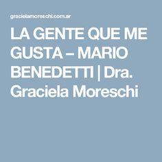 LA GENTE QUE ME GUSTA – MARIO BENEDETTI   Dra. Graciela Moreschi