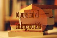 10 quotes that will challenge your faith. Why not take the time to meditate on a few of these?