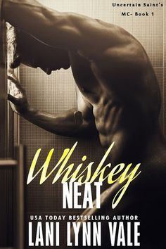 Cover Reveal, Excerpt & $10 Giveaway: Whiskey Neat (Uncertain Saint's MC, #1) by Lani Lynn Vale - #CoverLust - #BadassBikerAlert - Add it to your TBR! - iScream Books