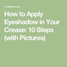 How to Apply Eyeshadow in Your Crease: 10 Steps (with Pictures)