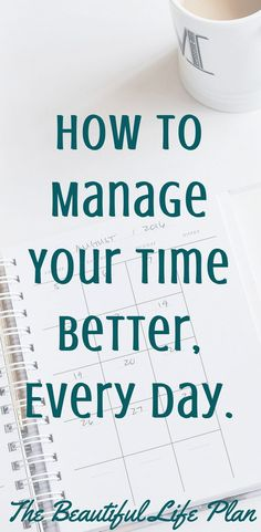 How to Manage Your Time Better Every Day The Beautiful Life Plan - Business Management - Ideas of Business Management - Time Management Time Management Quotes, Time Management Tools, Time Management Strategies, Project Management, Lifehacks, Manager Quotes, Stress, How To Stop Procrastinating, Business Management