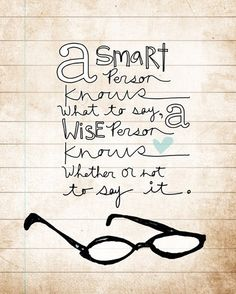 A Smart Person Knows What To Say: a wise person knows whether or not to say it.