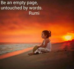 Be an empty page, untouched by words. - Rumi #poet ... Don't let circumstances affect you.