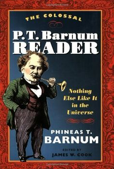 The Colossal P. T. Barnum Reader: NOTHING ELSE LIKE IT IN THE UNIVERSE by P T. Barnum http://www.amazon.com/dp/0252072952/ref=cm_sw_r_pi_dp_VQUuub1KVDFDV